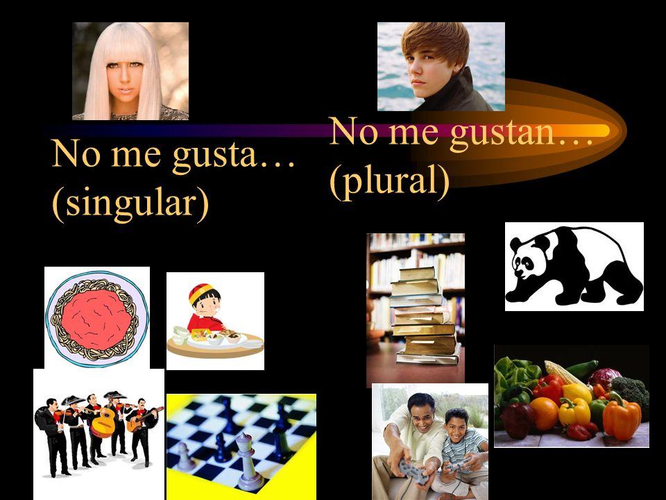 No me gusta… (singular) No me gustan… (plural)