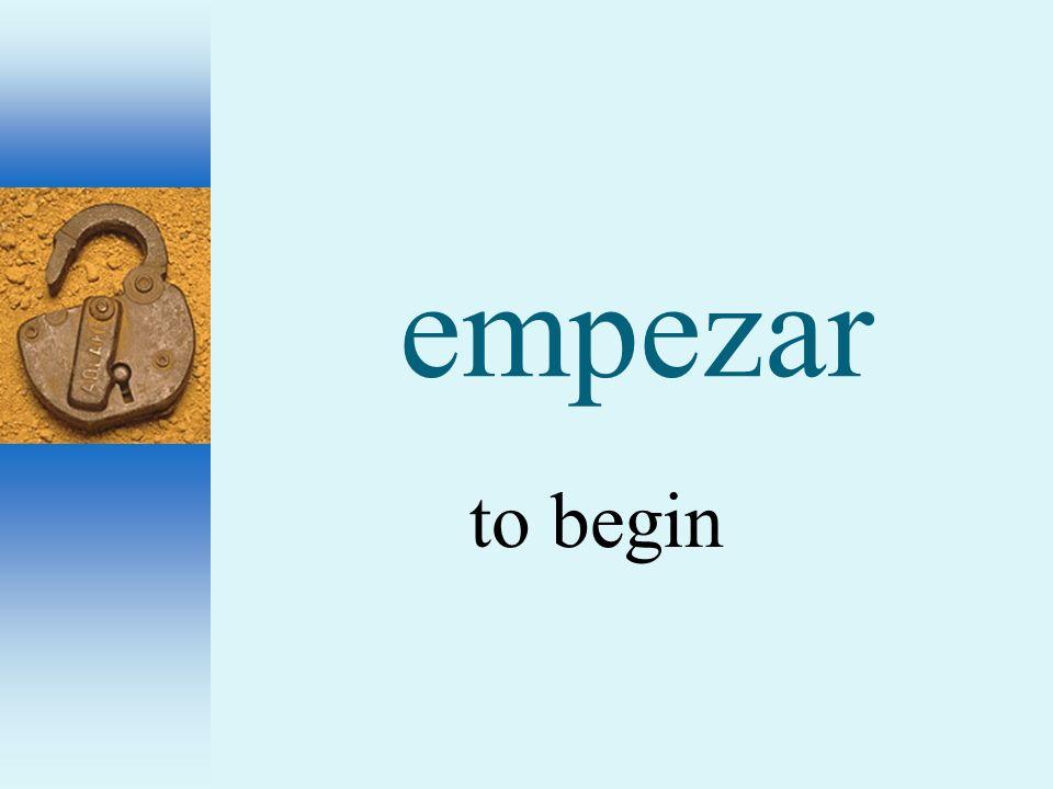 empezar to begin