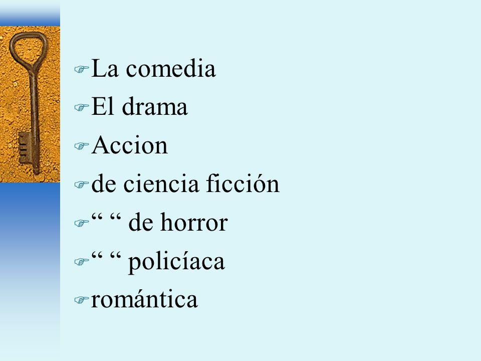 F La comedia F El drama F Accion F de ciencia ficción F de horror F policíaca F romántica