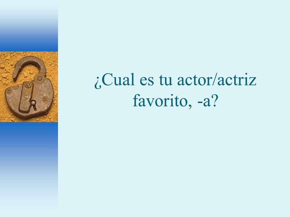 ¿Cual es tu actor/actriz favorito, -a?