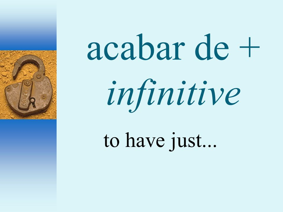 acabar de + infinitive to have just...