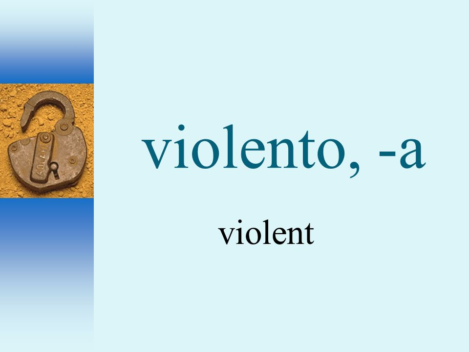 violento, -a violent