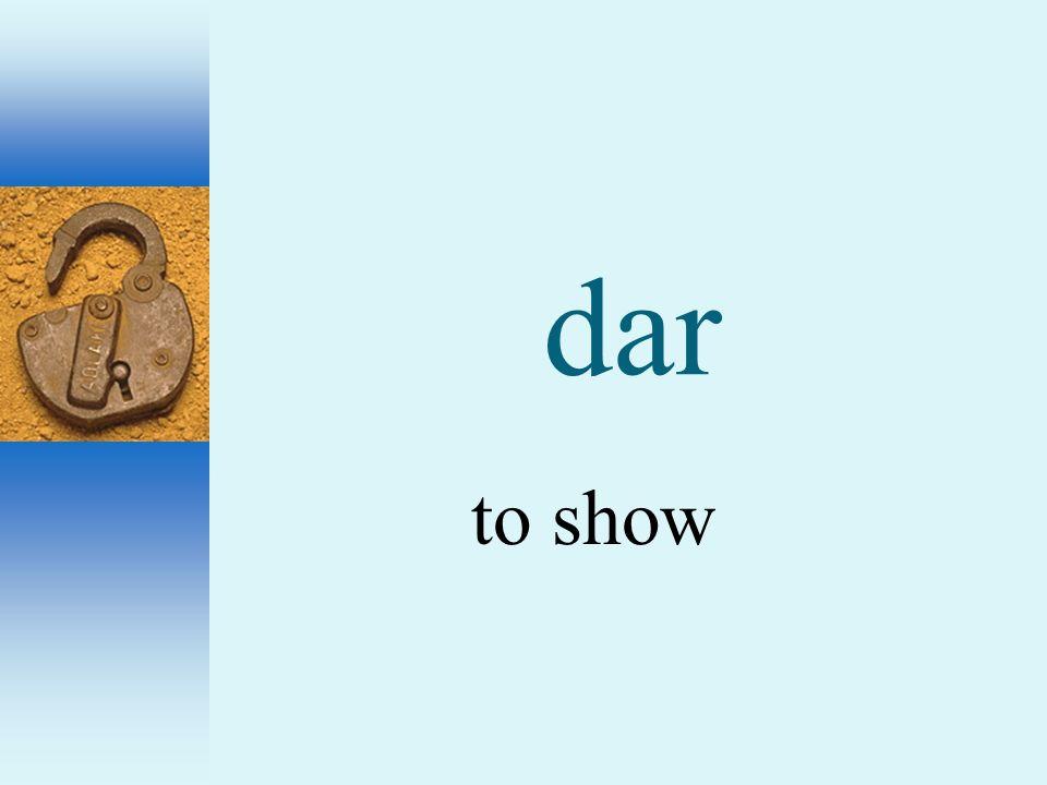 dar to show