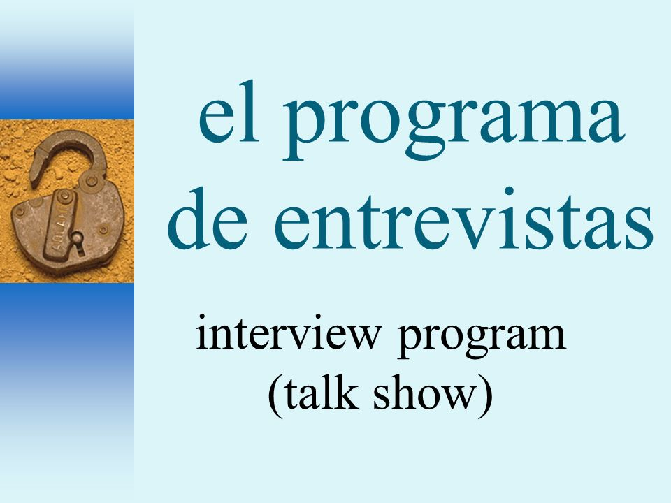el programa de entrevistas interview program (talk show)
