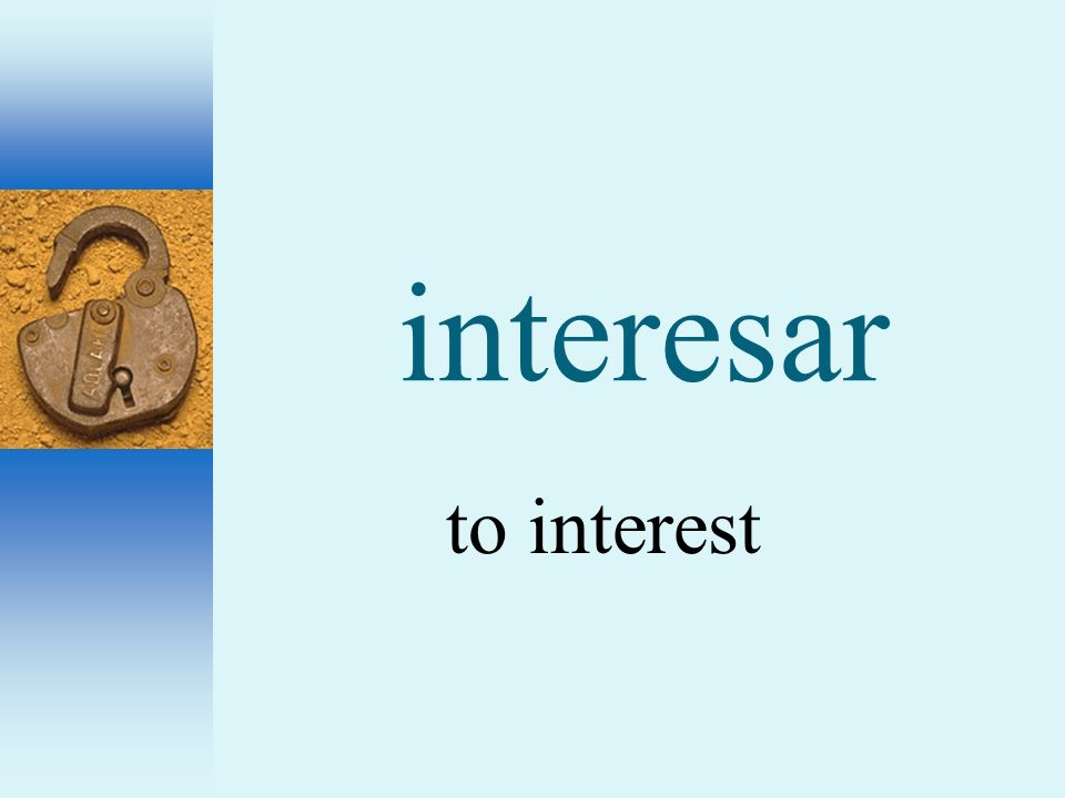 interesar to interest