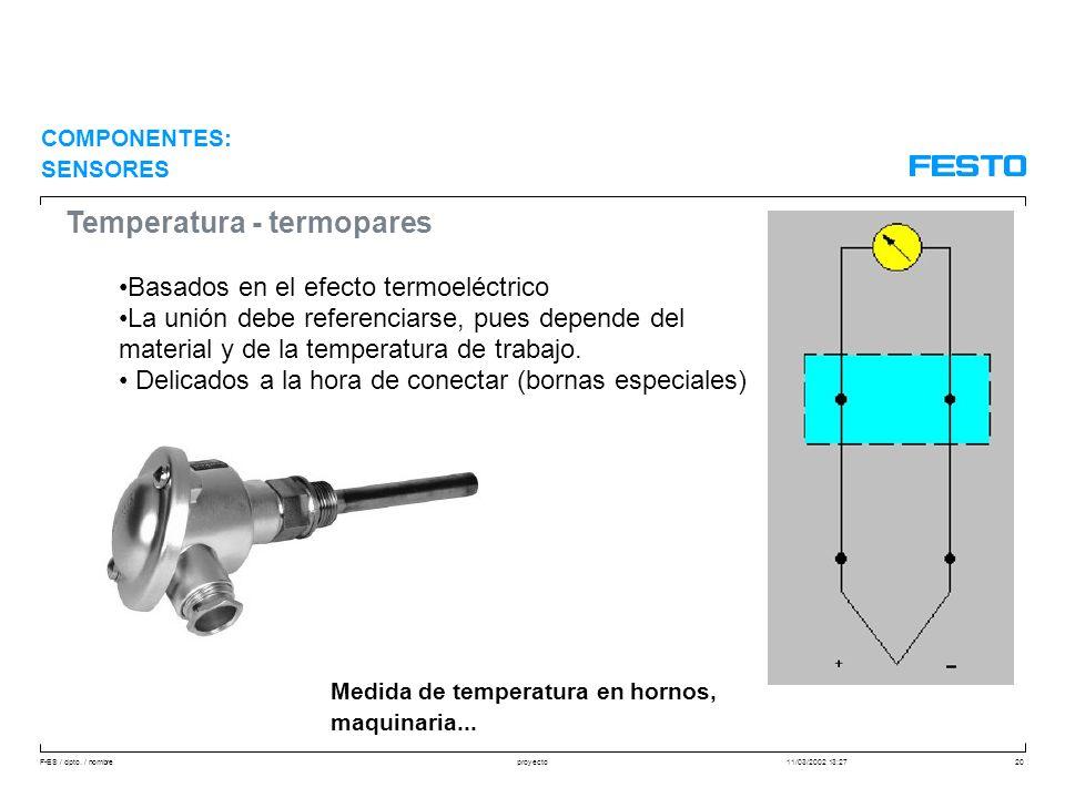 F-ES / dpto. / nombre11/03/2002 13:27proyecto20 Temperatura - termopares Basados en el efecto termoeléctrico La unión debe referenciarse, pues depende