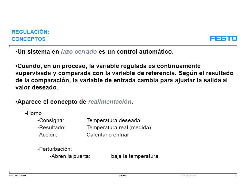 F-ES / dpto. / nombre11/03/2002 13:27proyecto33 Un sistema en lazo cerrado es un control automático. Cuando, en un proceso, la variable regulada es co