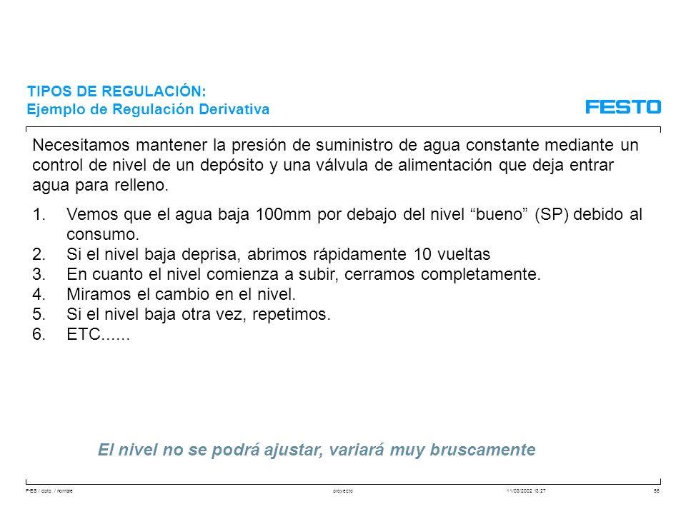 F-ES / dpto. / nombre11/03/2002 13:27proyecto56 Necesitamos mantener la presión de suministro de agua constante mediante un control de nivel de un dep