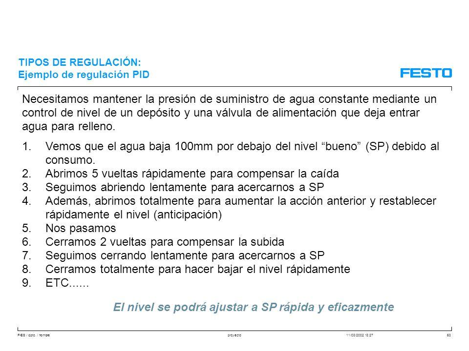 F-ES / dpto. / nombre11/03/2002 13:27proyecto63 Necesitamos mantener la presión de suministro de agua constante mediante un control de nivel de un dep