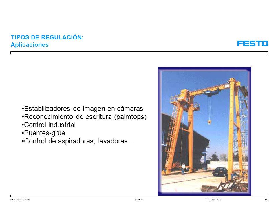F-ES / dpto. / nombre11/03/2002 13:27proyecto68 Estabilizadores de imagen en cámaras Reconocimiento de escritura (palmtops) Control industrial Puentes