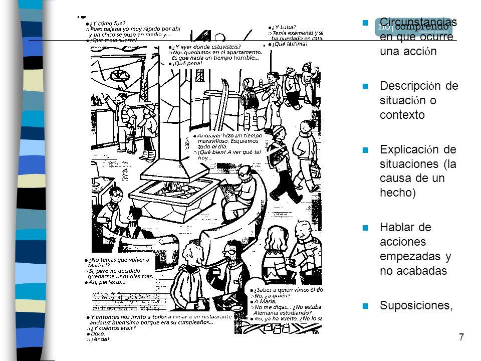 7 Circunstancias en que ocurre una acci ó n Descripci ó n de situaci ó n o contexto Explicaci ó n de situaciones (la causa de un hecho) Hablar de acciones empezadas y no acabadas Suposiciones,