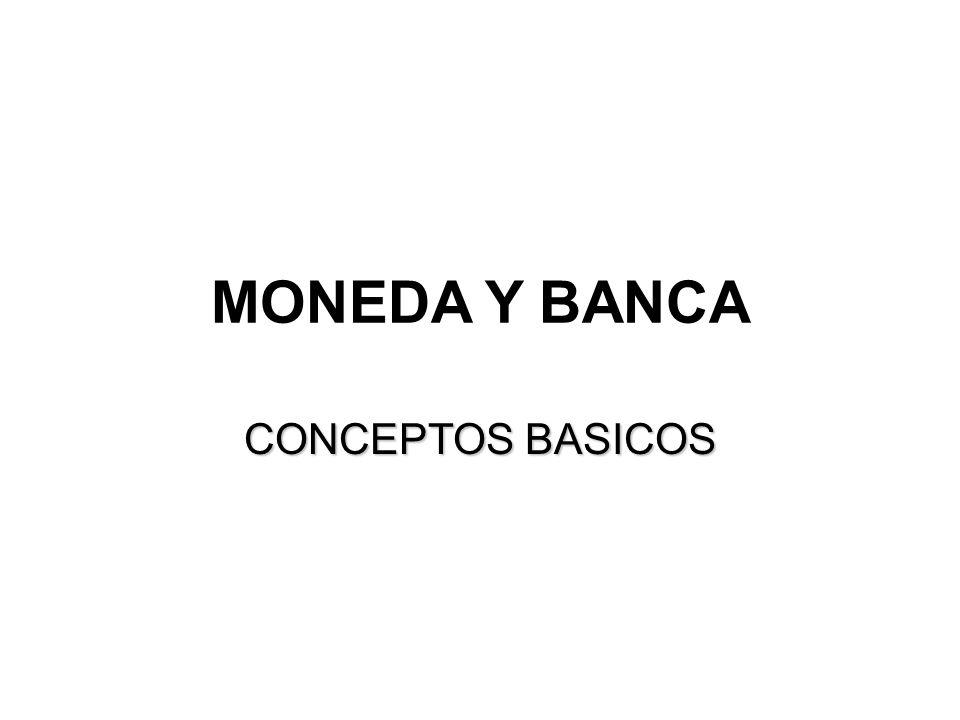 MONEDA Y BANCA CONCEPTOS BASICOS