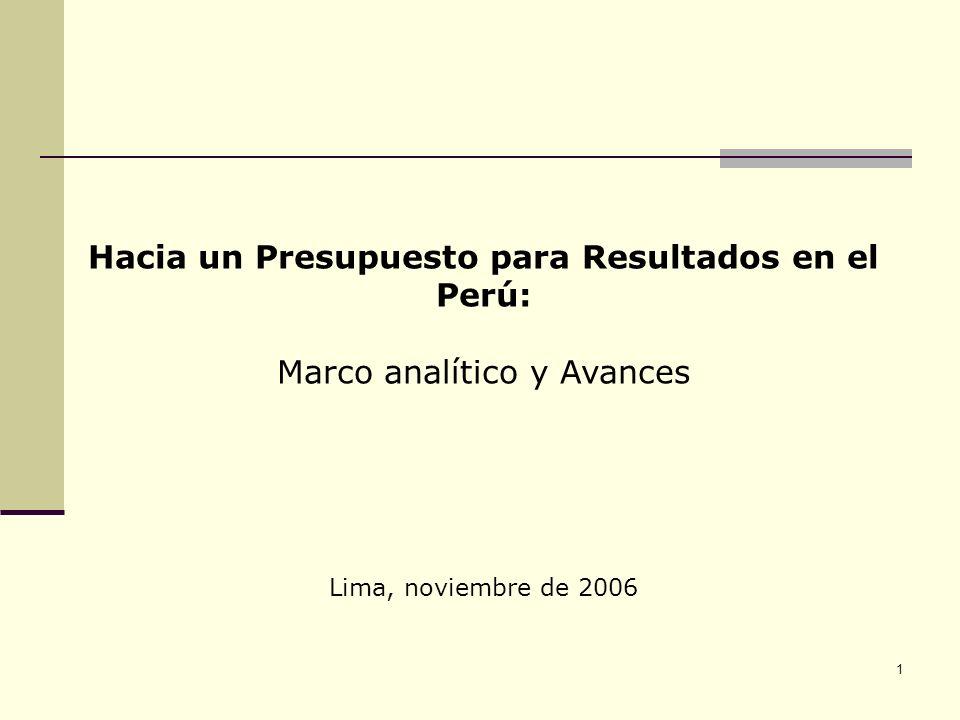 1 Hacia un Presupuesto para Resultados en el Perú: Marco analítico y Avances Lima, noviembre de 2006
