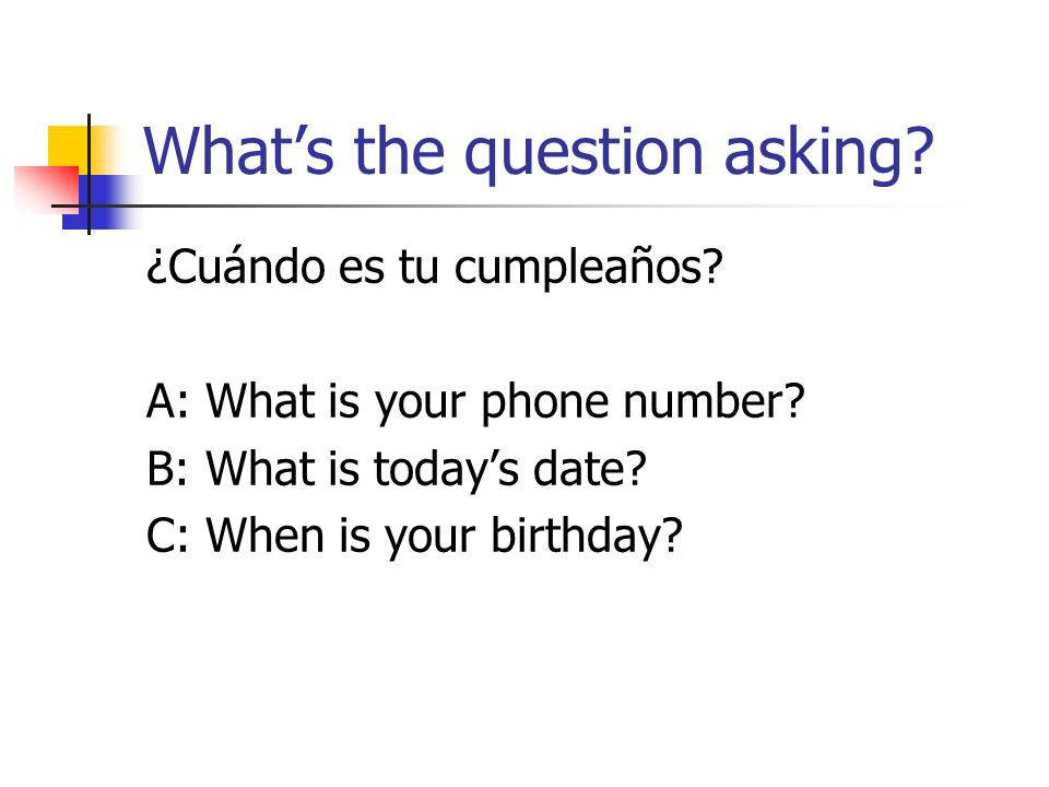 Whats the question asking. ¿Cuándo es tu cumpleaños.