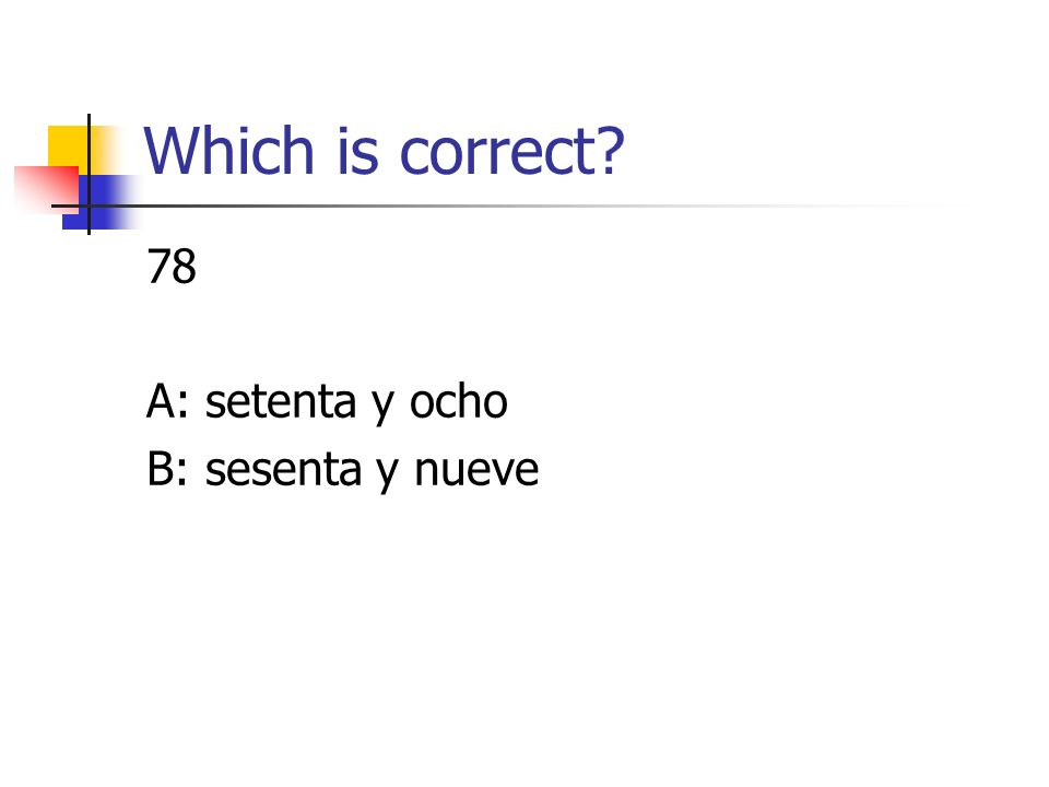 Which is correct 78 A: setenta y ocho B: sesenta y nueve