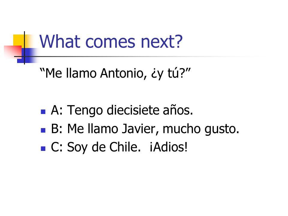 What comes next. Me llamo Antonio, ¿y tú. A: Tengo diecisiete años.