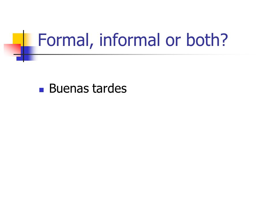 Formal, informal or both Buenas tardes