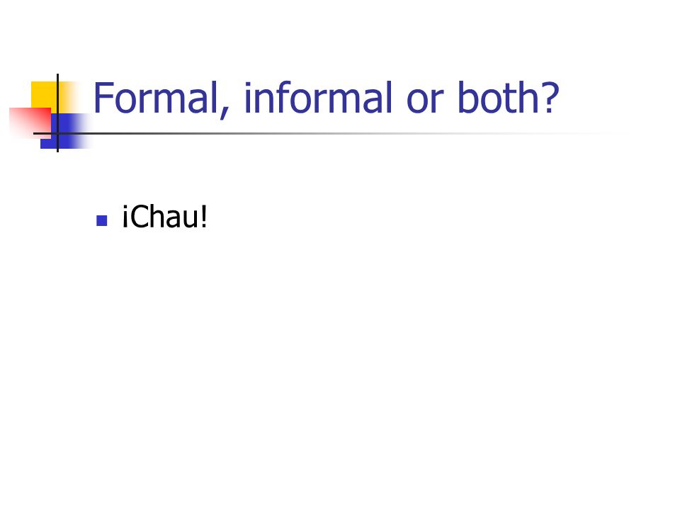 Formal, informal or both ¡Chau!