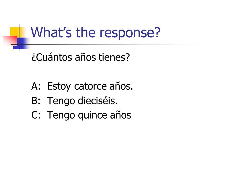 Whats the response. ¿Cuántos años tienes. A: Estoy catorce años.