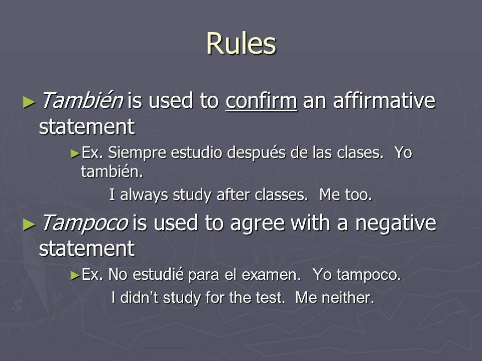 Rules También is used to confirm an affirmative statement También is used to confirm an affirmative statement Ex. Siempre estudio después de las clase
