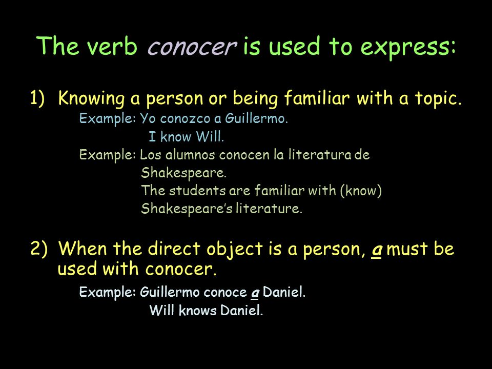The verb conocer is used to express: 1)Knowing a person or being familiar with a topic.