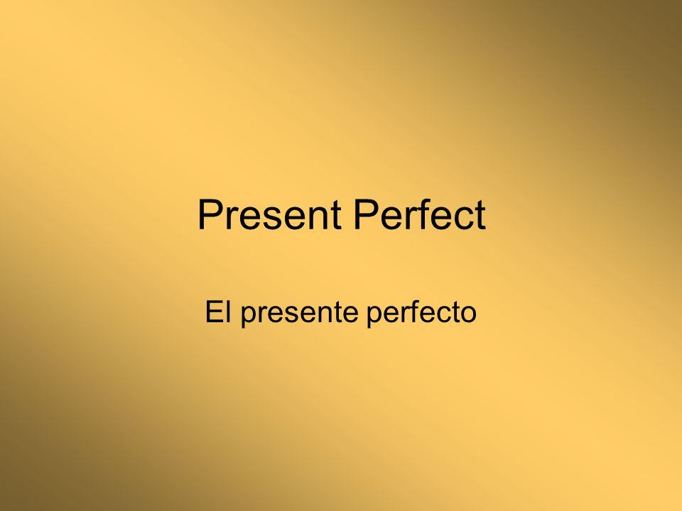 Haber The present perfect is formed using the present of the verb haber + past participle.