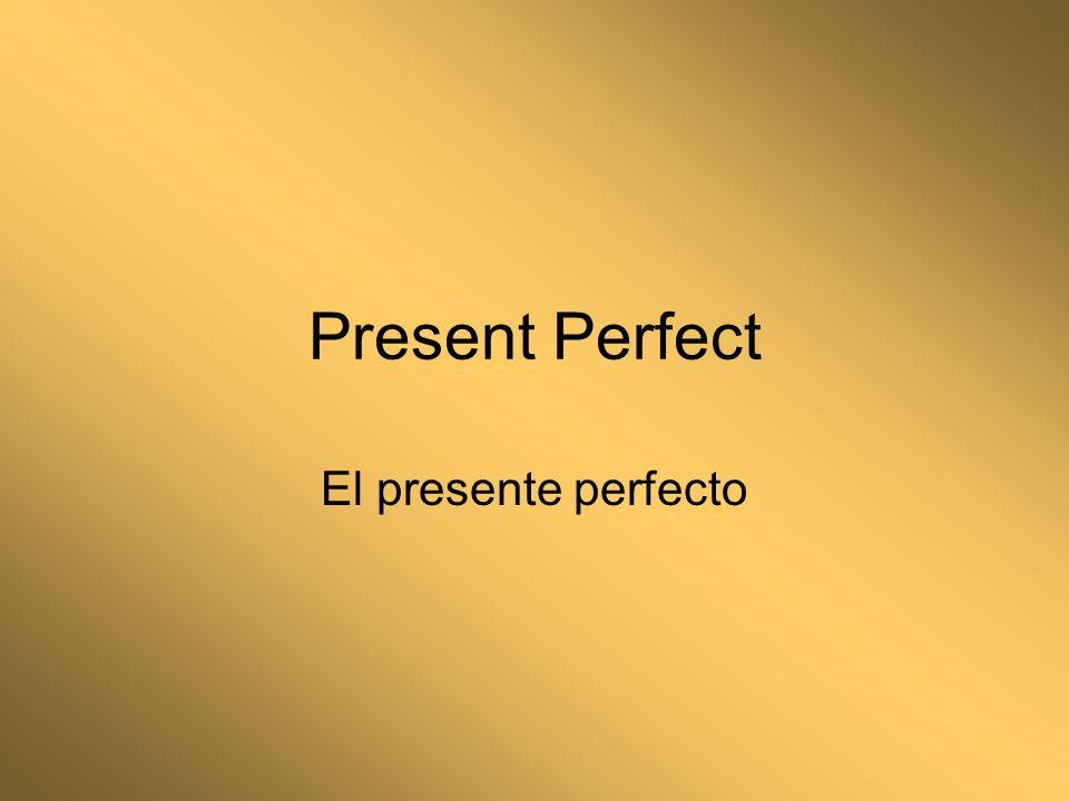 Present Perfect El presente perfecto