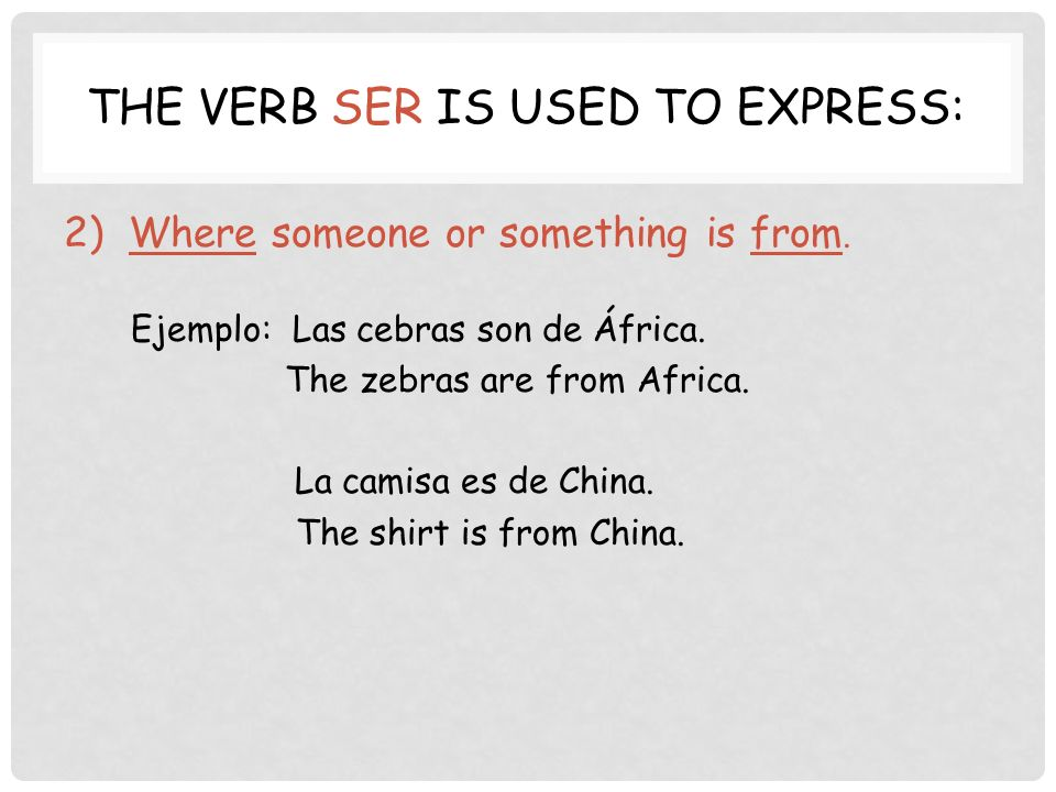 THE VERB SER IS USED TO EXPRESS: 2) Where someone or something is from.