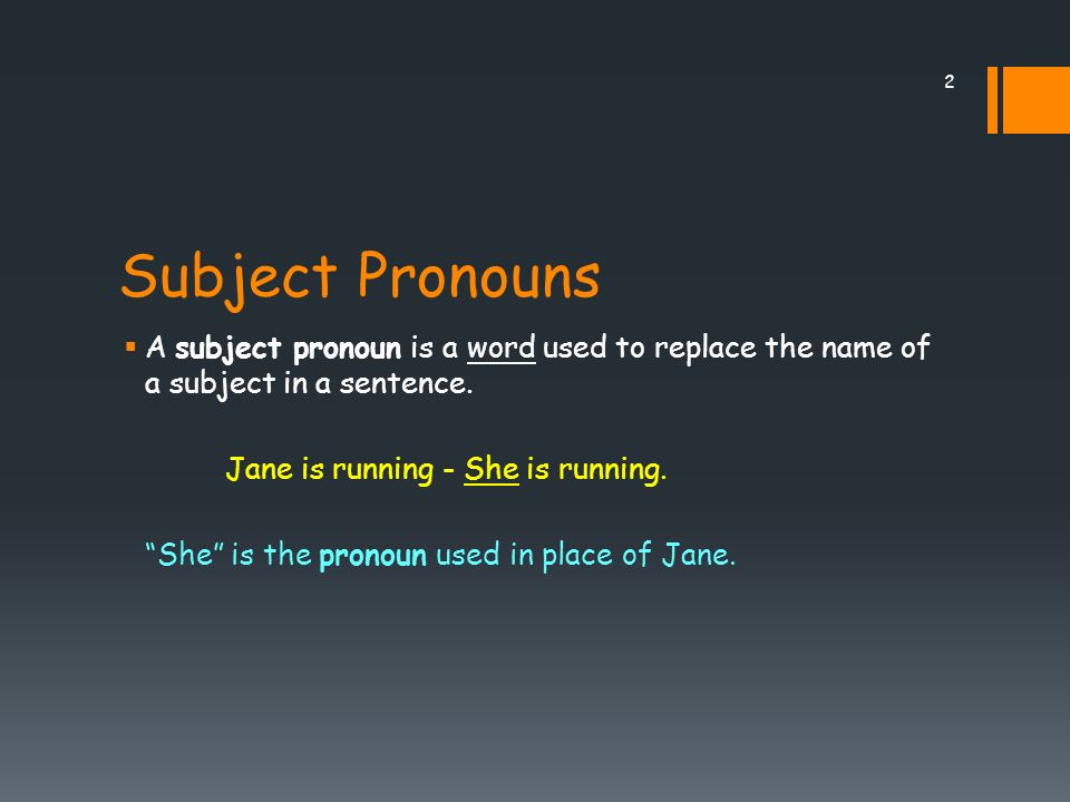 Subject Pronouns A subject pronoun is a word used to replace the name of a subject in a sentence.