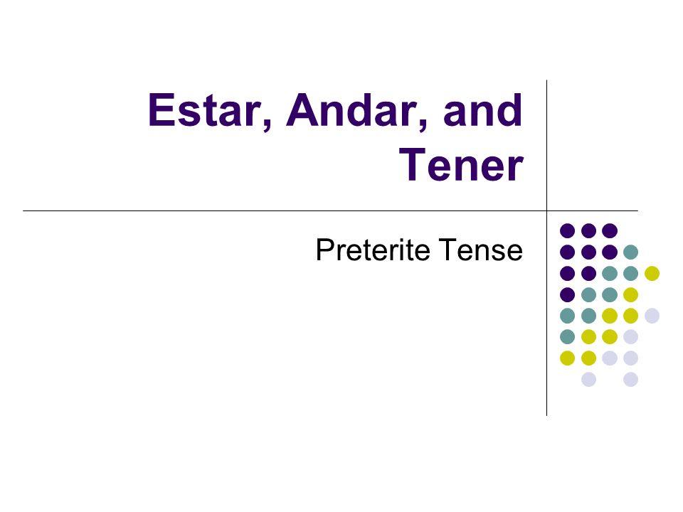 Estar, Andar, and Tener Preterite Tense