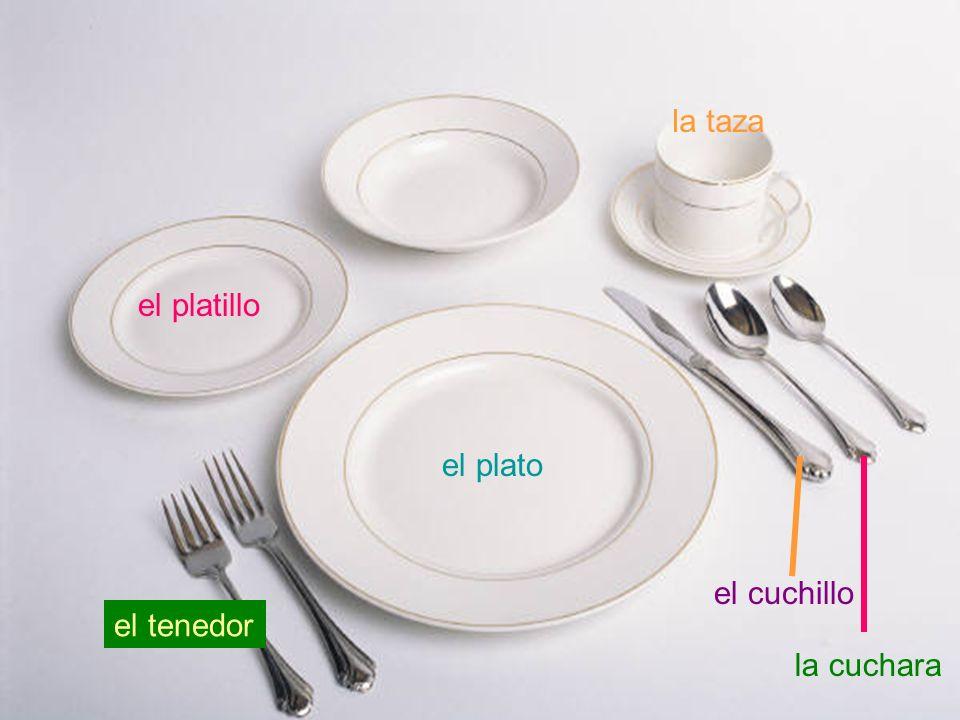 el plato el platillo la taza el tenedor el cuchillo la cuchara