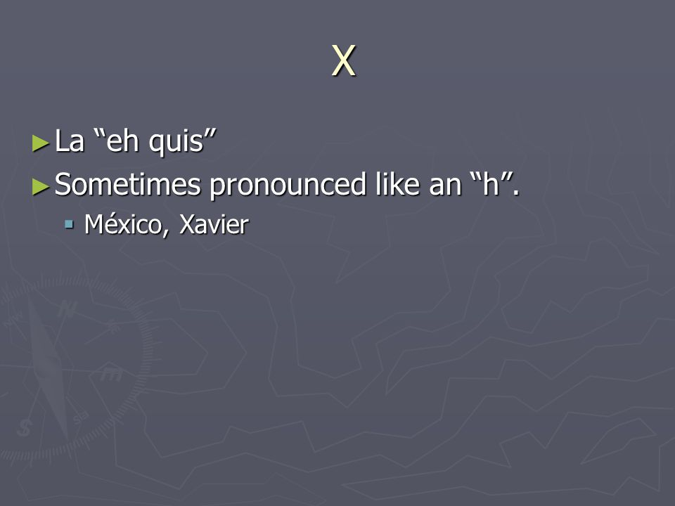 X La eh quis La eh quis Sometimes pronounced like an h.