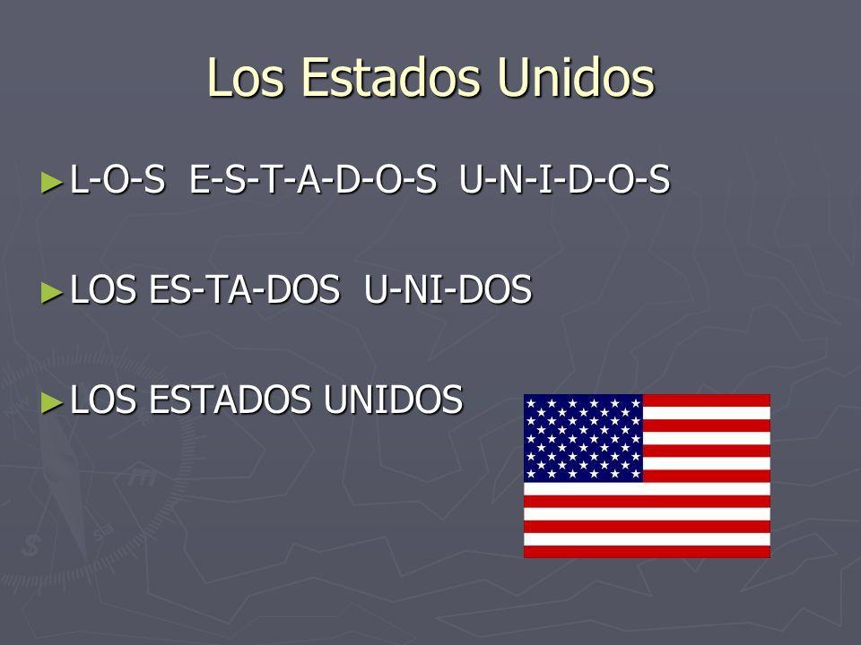 Los Estados Unidos L-O-S E-S-T-A-D-O-S U-N-I-D-O-S L-O-S E-S-T-A-D-O-S U-N-I-D-O-S LOS ES-TA-DOS U-NI-DOS LOS ES-TA-DOS U-NI-DOS LOS ESTADOS UNIDOS LO