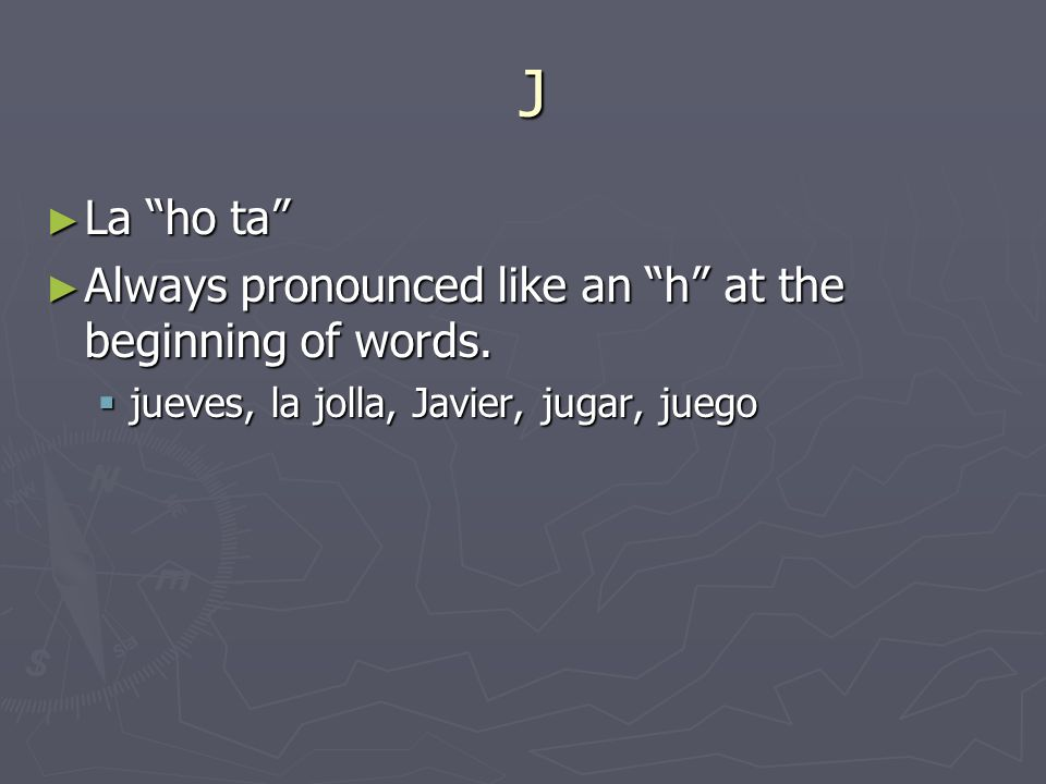 J La ho ta La ho ta Always pronounced like an h at the beginning of words.