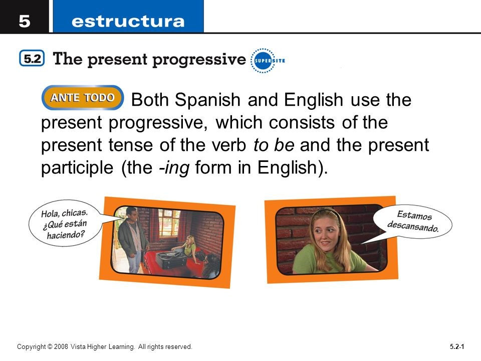 Copyright © 2008 Vista Higher Learning. All rights reserved.5.2-1 Both Spanish and English use the present progressive, which consists of the present
