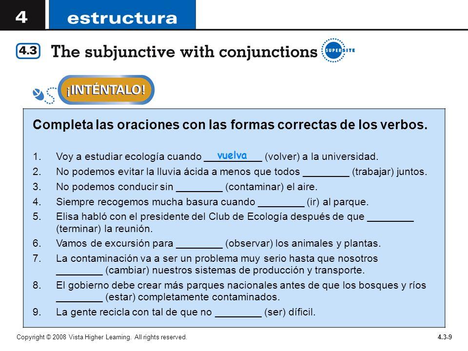 Copyright © 2008 Vista Higher Learning. All rights reserved.4.3-9 Completa las oraciones con las formas correctas de los verbos. 1.Voy a estudiar ecol