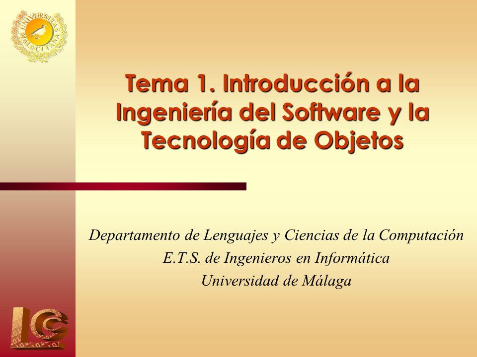 Tema 1. Introducción a la Ingeniería del Software y la Tecnología de Objetos Departamento de Lenguajes y Ciencias de la Computación E.T.S. de Ingenier