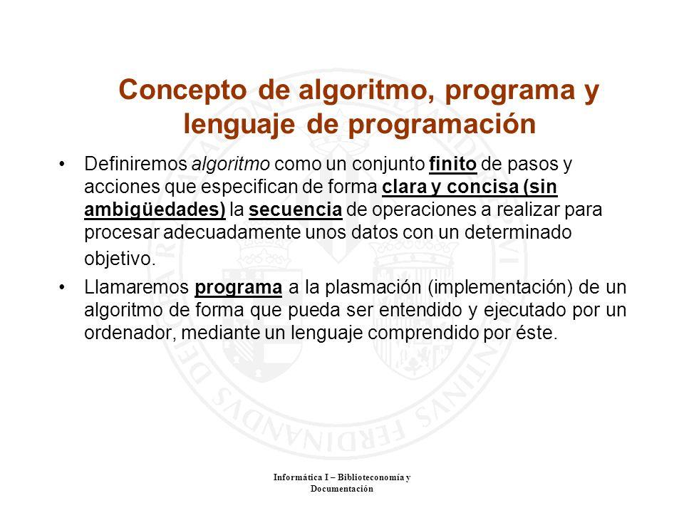 Informática I – Biblioteconomía y Documentación Concepto de algoritmo, programa y lenguaje de programación Definiremos algoritmo como un conjunto fini