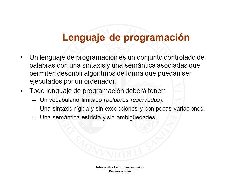 Informática I – Biblioteconomía y Documentación Lenguaje de programación Un lenguaje de programación es un conjunto controlado de palabras con una sin
