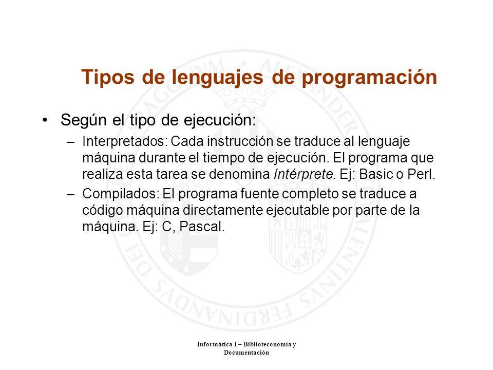 Informática I – Biblioteconomía y Documentación Tipos de lenguajes de programación Según el tipo de ejecución: –Interpretados: Cada instrucción se tra
