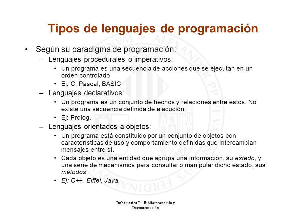 Informática I – Biblioteconomía y Documentación Tipos de lenguajes de programación Según su paradigma de programación: –Lenguajes procedurales o imper