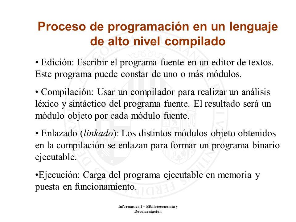 Informática I – Biblioteconomía y Documentación Proceso de programación en un lenguaje de alto nivel compilado Edición: Escribir el programa fuente en