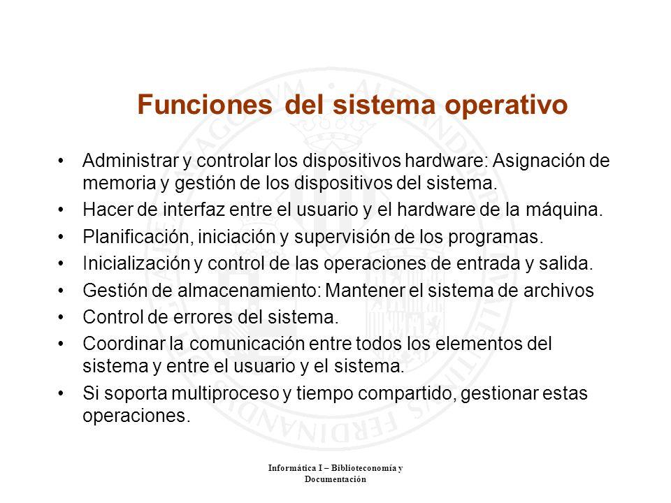 Informática I – Biblioteconomía y Documentación Funciones del sistema operativo Administrar y controlar los dispositivos hardware: Asignación de memor