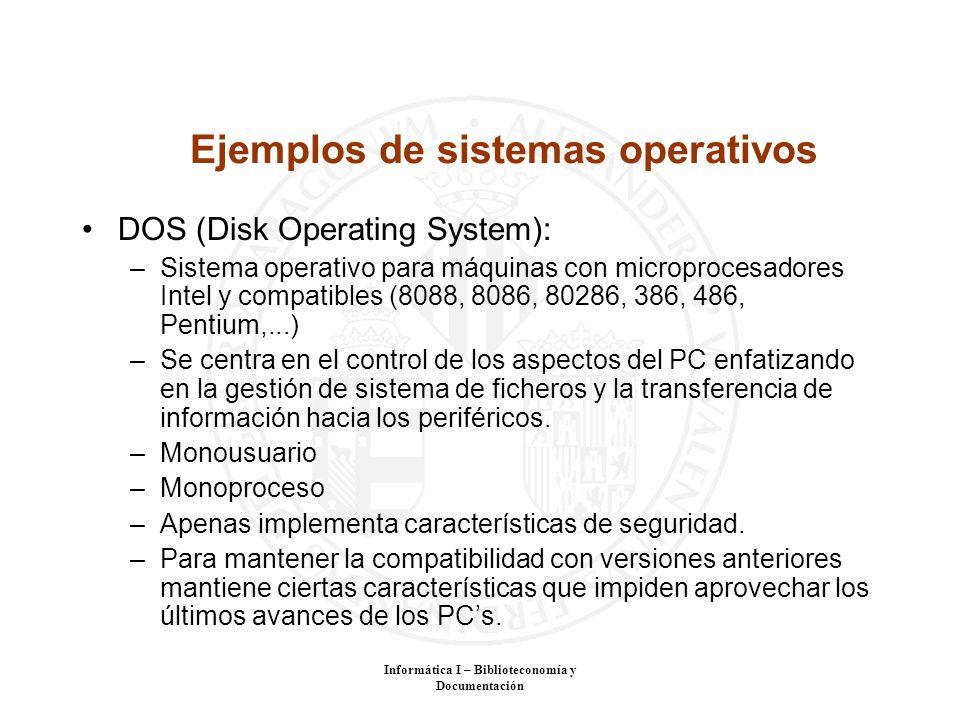 Informática I – Biblioteconomía y Documentación Ejemplos de sistemas operativos DOS (Disk Operating System): –Sistema operativo para máquinas con micr