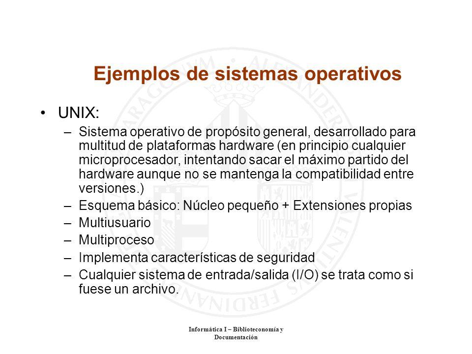 Informática I – Biblioteconomía y Documentación Ejemplos de sistemas operativos UNIX: –Sistema operativo de propósito general, desarrollado para multi