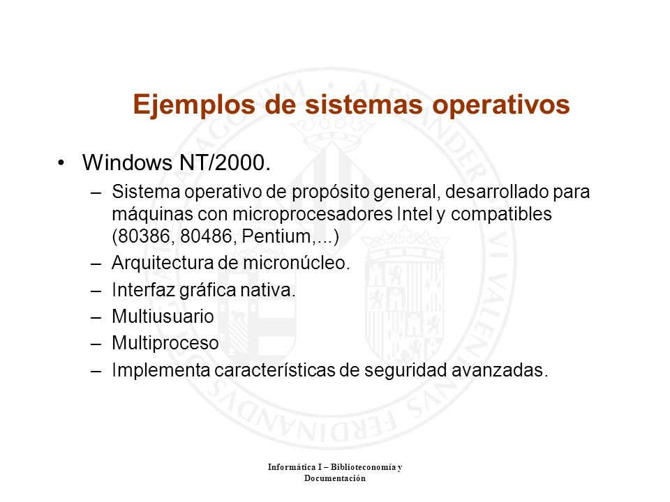 Informática I – Biblioteconomía y Documentación Ejemplos de sistemas operativos Windows NT/2000. –Sistema operativo de propósito general, desarrollado