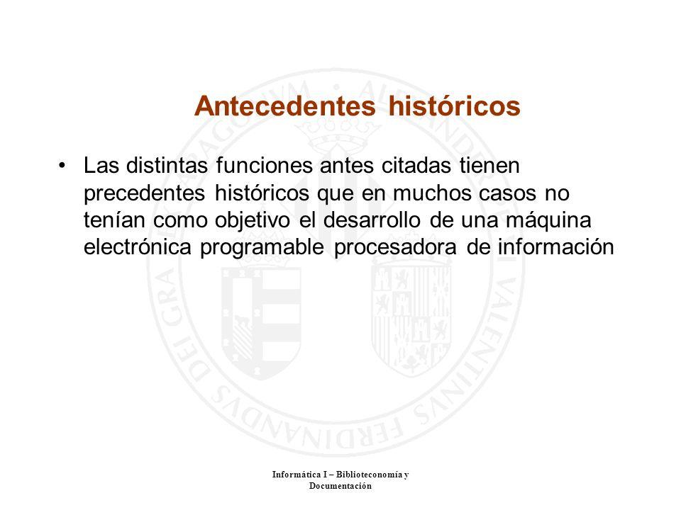Informática I – Biblioteconomía y Documentación Antecedentes históricos Las distintas funciones antes citadas tienen precedentes históricos que en muc