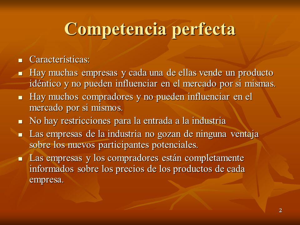 2 Competencia perfecta Características: Características: Hay muchas empresas y cada una de ellas vende un producto idéntico y no pueden influenciar en