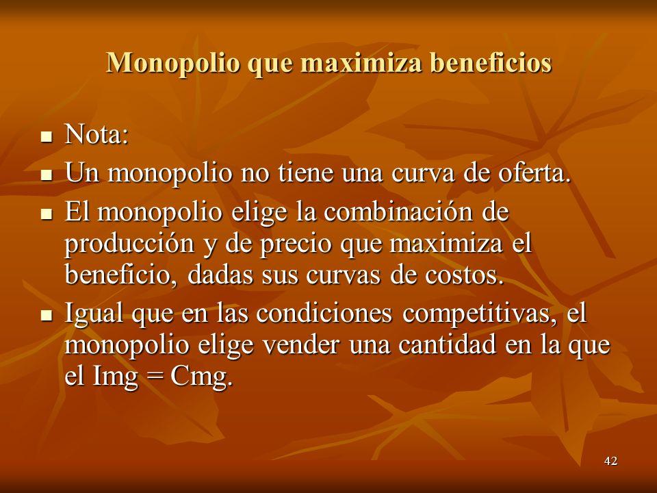 42 Monopolio que maximiza beneficios Nota: Nota: Un monopolio no tiene una curva de oferta. Un monopolio no tiene una curva de oferta. El monopolio el