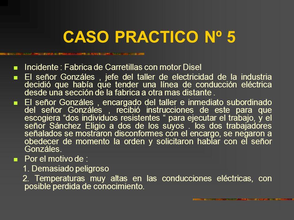 CASO PRACTICO Nº 5 Incidente : Fabrica de Carretillas con motor Disel El señor Gonzáles, jefe del taller de electricidad de la industria decidió que había que tender una línea de conducción eléctrica desde una sección de la fabrica a otra mas distante.